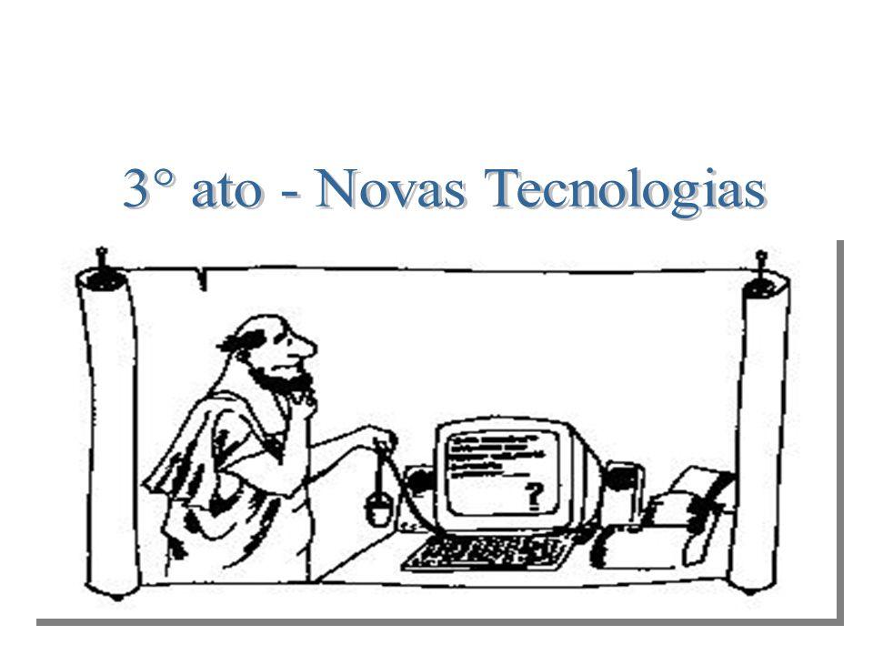 3° ato - Novas Tecnologias