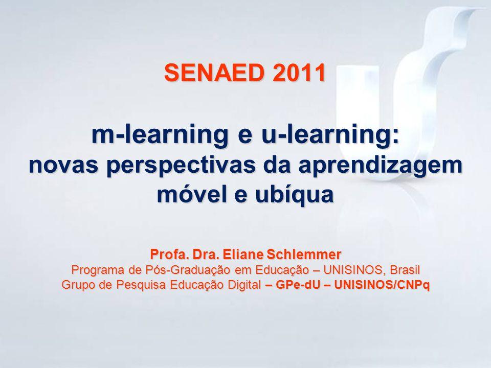 SENAED 2011 m-learning e u-learning: novas perspectivas da aprendizagem móvel e ubíqua Profa.