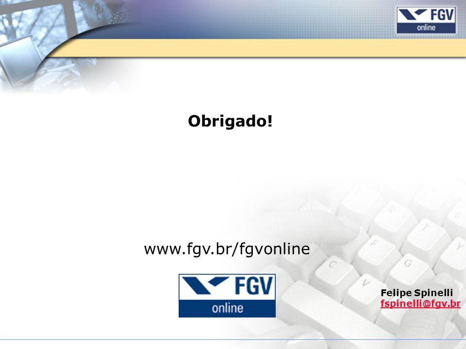 Obrigado! www.fgv.br/fgvonline Felipe Spinelli fspinelli@fgv.br