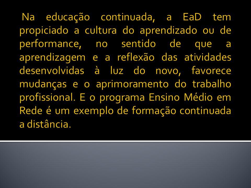 Na educação continuada, a EaD tem propiciado a cultura do aprendizado ou de performance, no sentido de que a aprendizagem e a reflexão das atividades desenvolvidas à luz do novo, favorece mudanças e o aprimoramento do trabalho profissional.