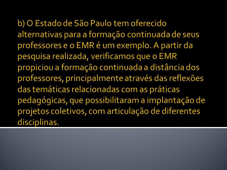 b) O Estado de São Paulo tem oferecido alternativas para a formação continuada de seus professores e o EMR é um exemplo.