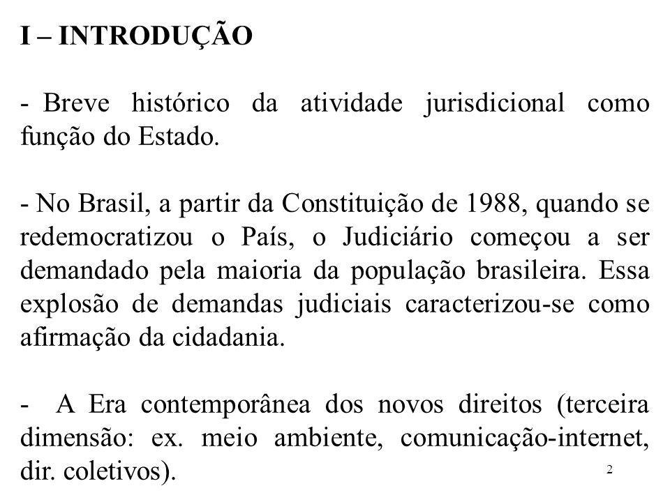 I – INTRODUÇÃO Breve histórico da atividade jurisdicional como função do Estado.