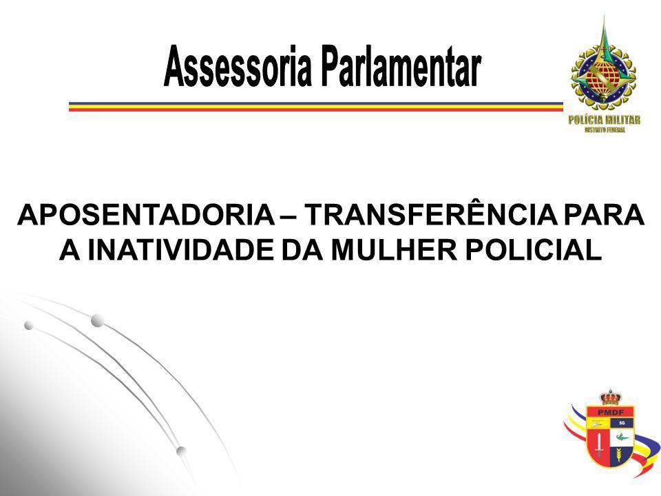 APOSENTADORIA – TRANSFERÊNCIA PARA A INATIVIDADE DA MULHER POLICIAL