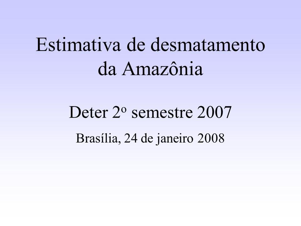 Estimativa de desmatamento da Amazônia Deter 2o semestre 2007