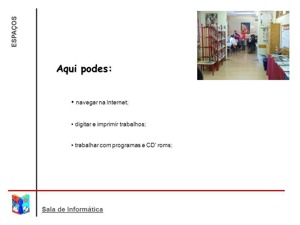 Aqui podes: navegar na Internet; ESPAÇOS Sala de Informática