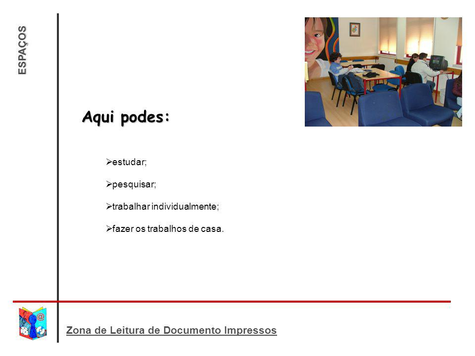 Aqui podes: ESPAÇOS Zona de Leitura de Documento Impressos estudar;