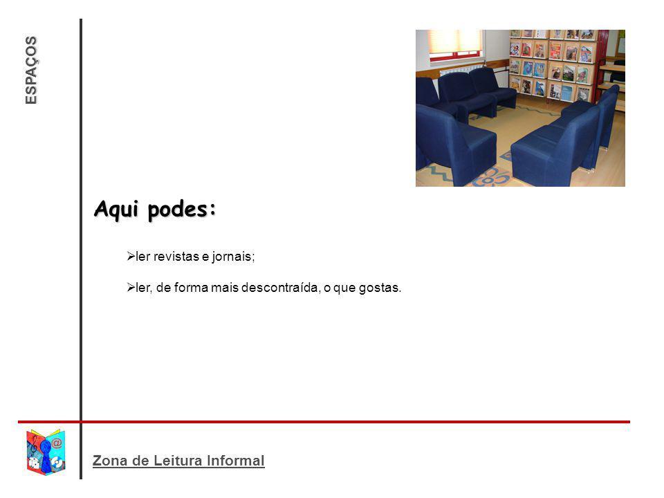 Aqui podes: ESPAÇOS Zona de Leitura Informal ler revistas e jornais;
