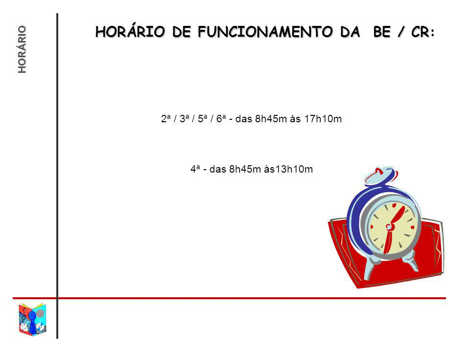 HORÁRIO DE FUNCIONAMENTO DA BE / CR: