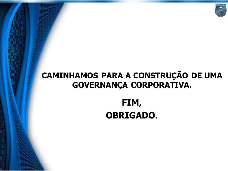 CAMINHAMOS PARA A CONSTRUÇÃO DE UMA GOVERNANÇA CORPORATIVA.