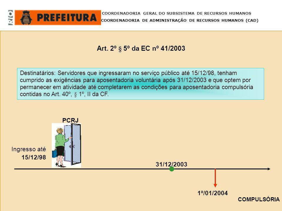 Art. 2º § 5º da EC nº 41/2003 PCRJ Ingresso até 15/12/98 31/12/2003