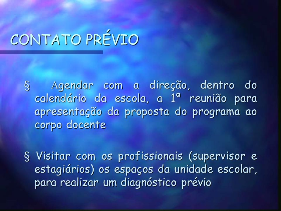 CONTATO PRÉVIO § Agendar com a direção, dentro do calendário da escola, a 1ª reunião para apresentação da proposta do programa ao corpo docente.