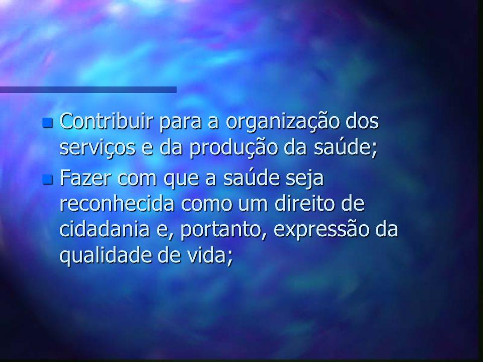 Contribuir para a organização dos serviços e da produção da saúde;