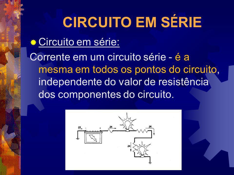 CIRCUITO EM SÉRIE Circuito em série: