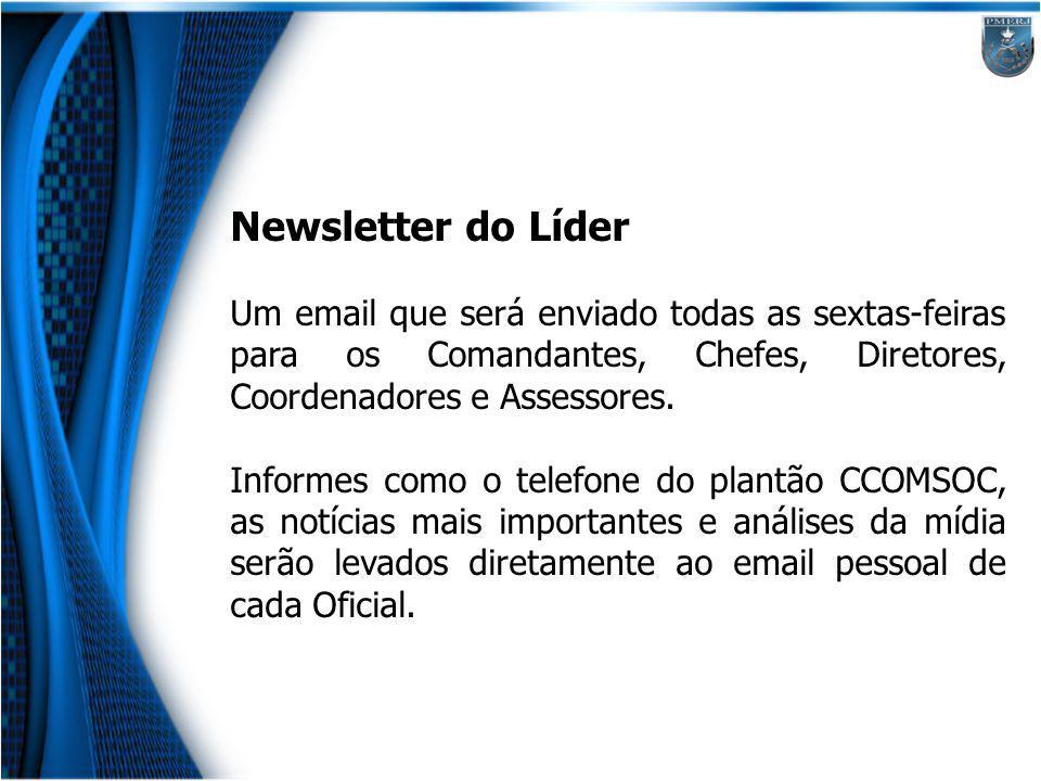Newsletter do Líder Um email que será enviado todas as sextas-feiras para os Comandantes, Chefes, Diretores, Coordenadores e Assessores.
