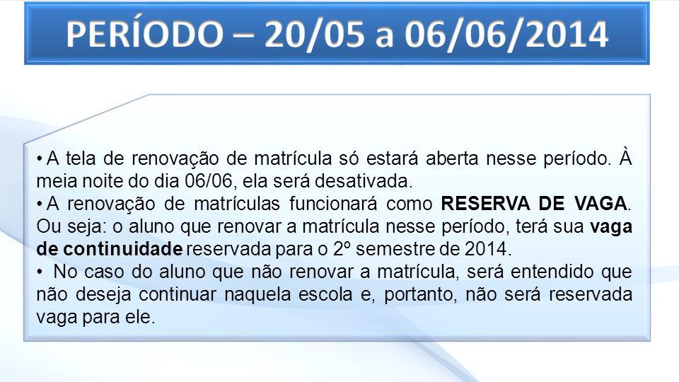 PERÍODO – 20/05 a 06/06/2014 A tela de renovação de matrícula só estará aberta nesse período. À meia noite do dia 06/06, ela será desativada.