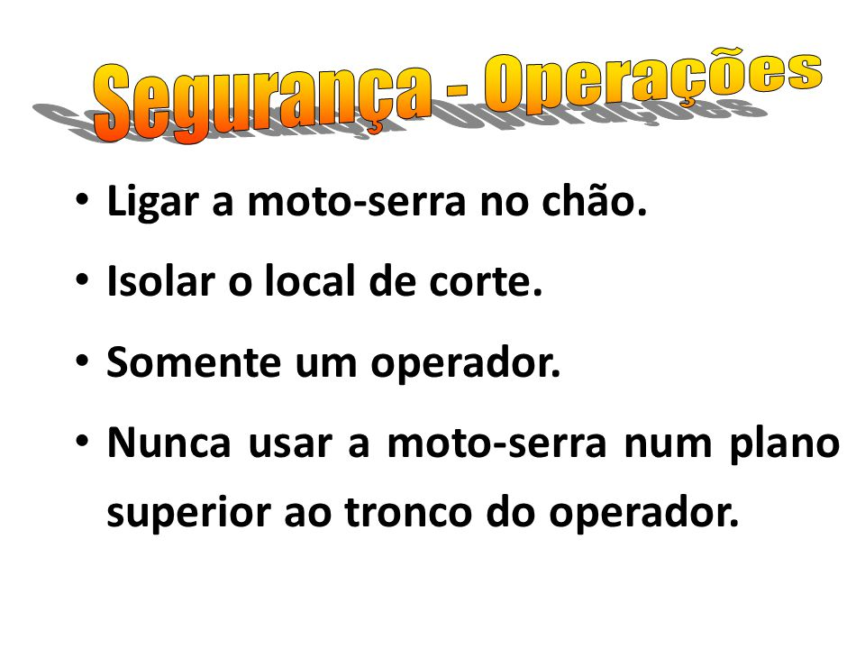 Ligar a moto-serra no chão. Isolar o local de corte.