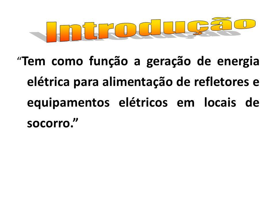 Introdução Tem como função a geração de energia elétrica para alimentação de refletores e equipamentos elétricos em locais de socorro.