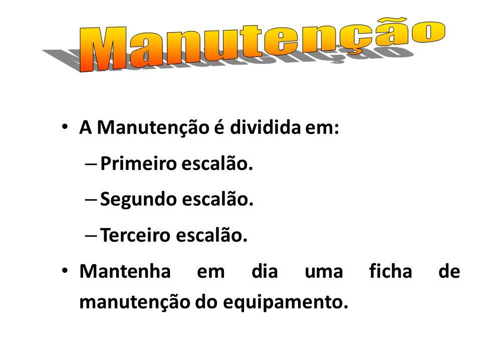 Manutenção A Manutenção é dividida em: Primeiro escalão.