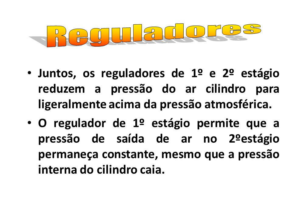Reguladores Juntos, os reguladores de 1º e 2º estágio reduzem a pressão do ar cilindro para ligeralmente acima da pressão atmosférica.