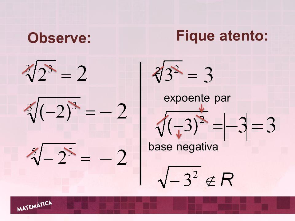 Fique atento: Observe: 2 expoente par base negativa