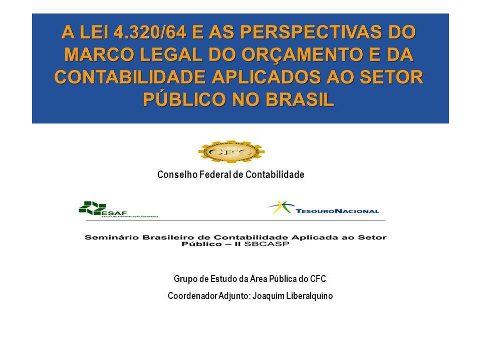 A LEI 4.320/64 E AS PERSPECTIVAS DO MARCO LEGAL DO ORÇAMENTO E DA CONTABILIDADE APLICADOS AO SETOR PÚBLICO NO BRASIL