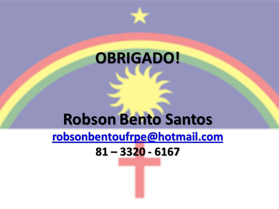 OBRIGADO. Robson Bento Santos robsonbentoufrpe@hotmail