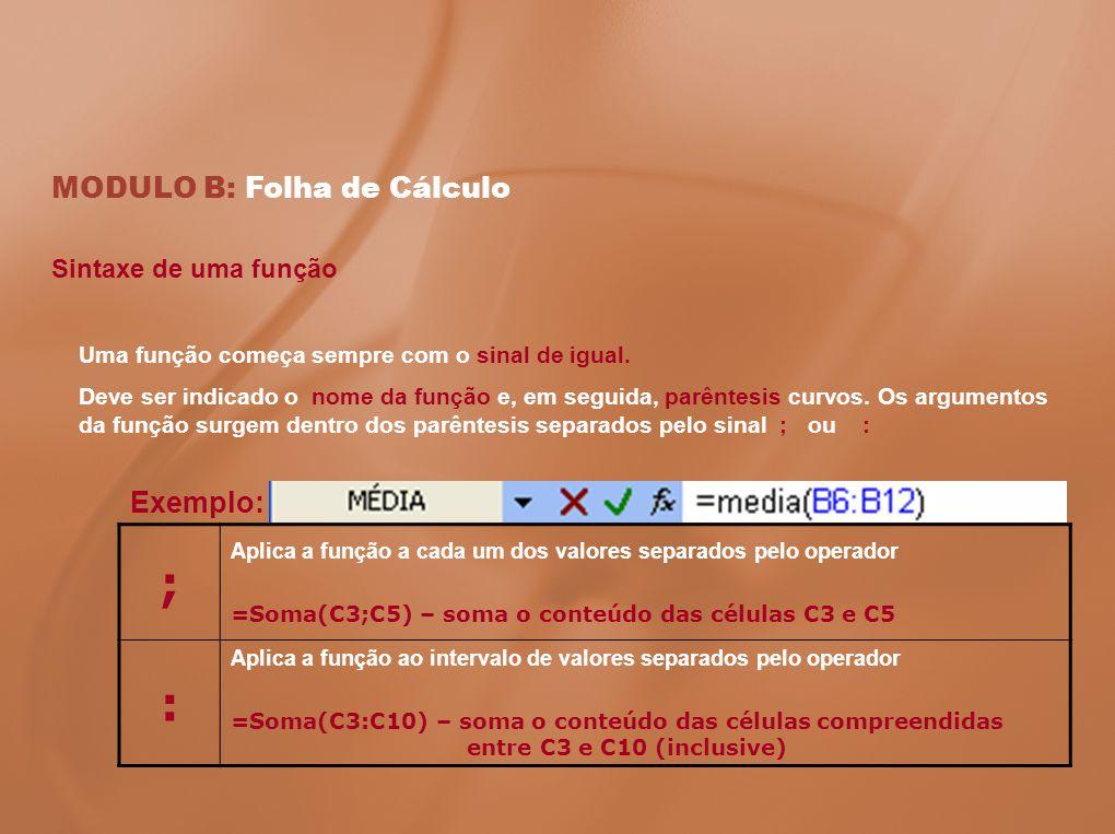 ; : MODULO B: Folha de Cálculo Exemplo: Sintaxe de uma função