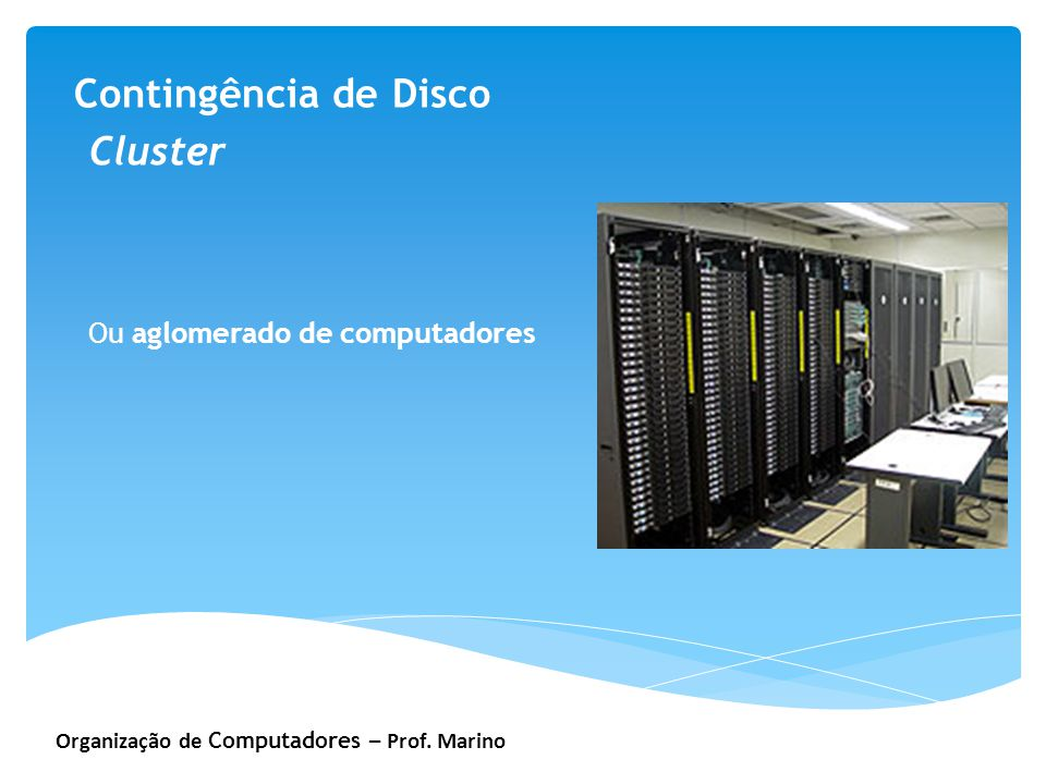 Contingência de Disco Cluster Ou aglomerado de computadores
