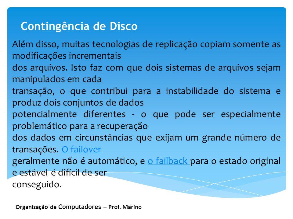Contingência de Disco Além disso, muitas tecnologias de replicação copiam somente as modificações incrementais.