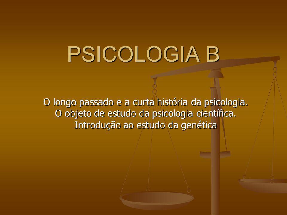 PSICOLOGIA B O longo passado e a curta história da psicologia.