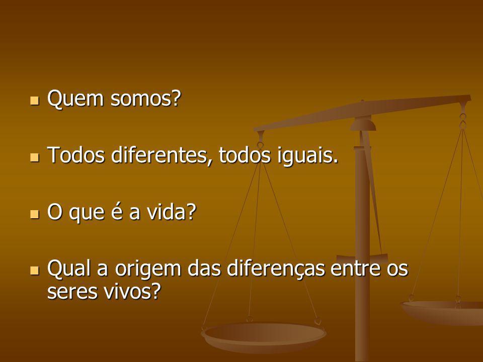 Quem somos. Todos diferentes, todos iguais. O que é a vida.