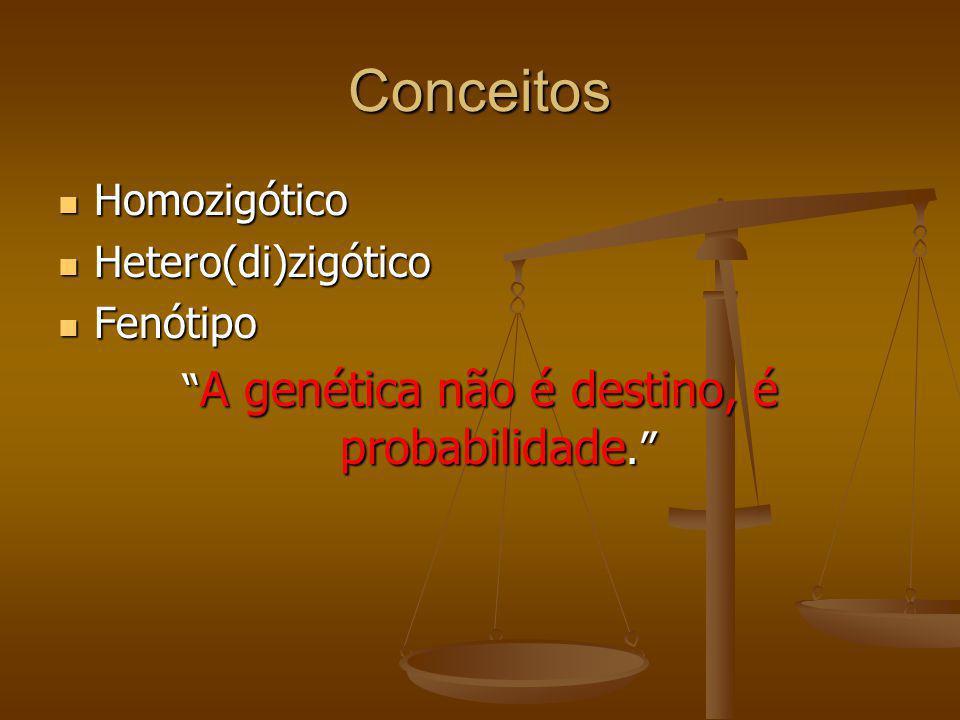 A genética não é destino, é probabilidade.