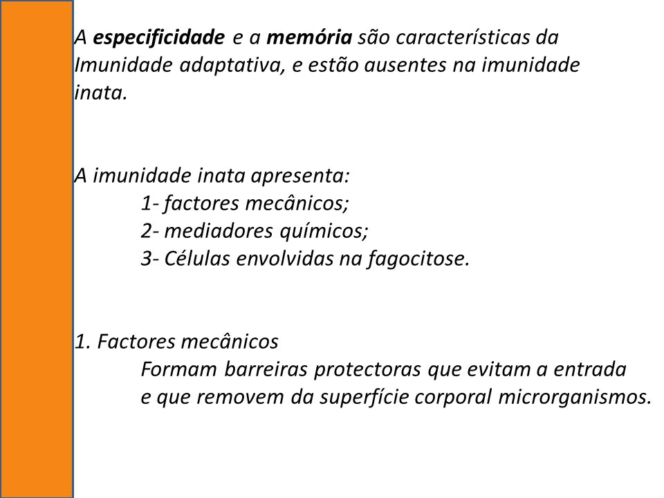 A especificidade e a memória são características da Imunidade adaptativa, e estão ausentes na imunidade inata.
