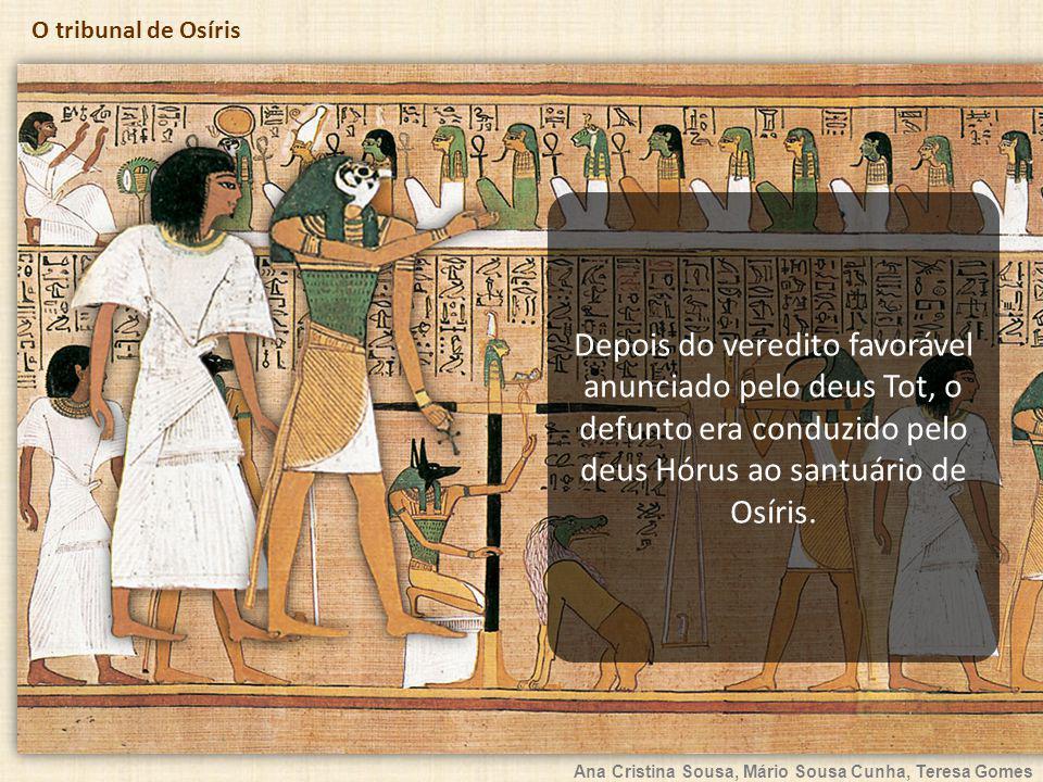 Depois do veredito favorável anunciado pelo deus Tot, o defunto era conduzido pelo deus Hórus ao santuário de Osíris.