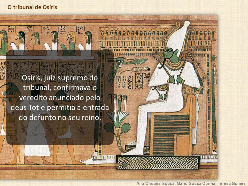 Osíris, juiz supremo do tribunal, confirmava o veredito anunciado pelo deus Tot e permitia a entrada do defunto no seu reino.