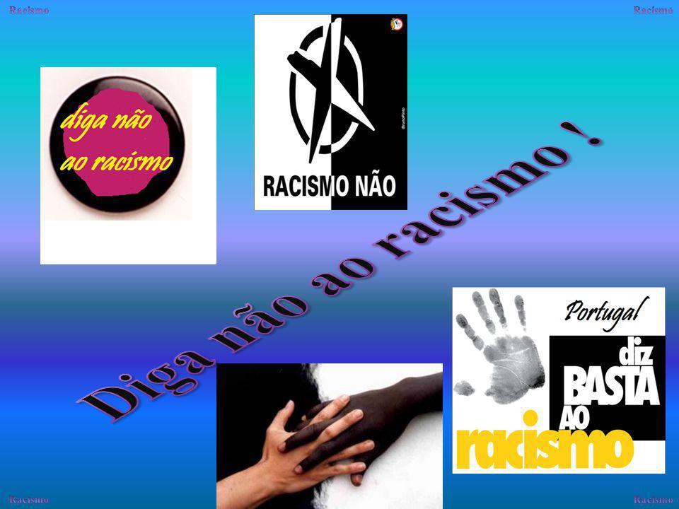 Racismo Racismo Diga não ao racismo ! Racismo Racismo