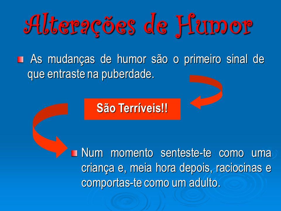 Alterações de Humor As mudanças de humor são o primeiro sinal de que entraste na puberdade. São Terríveis!!
