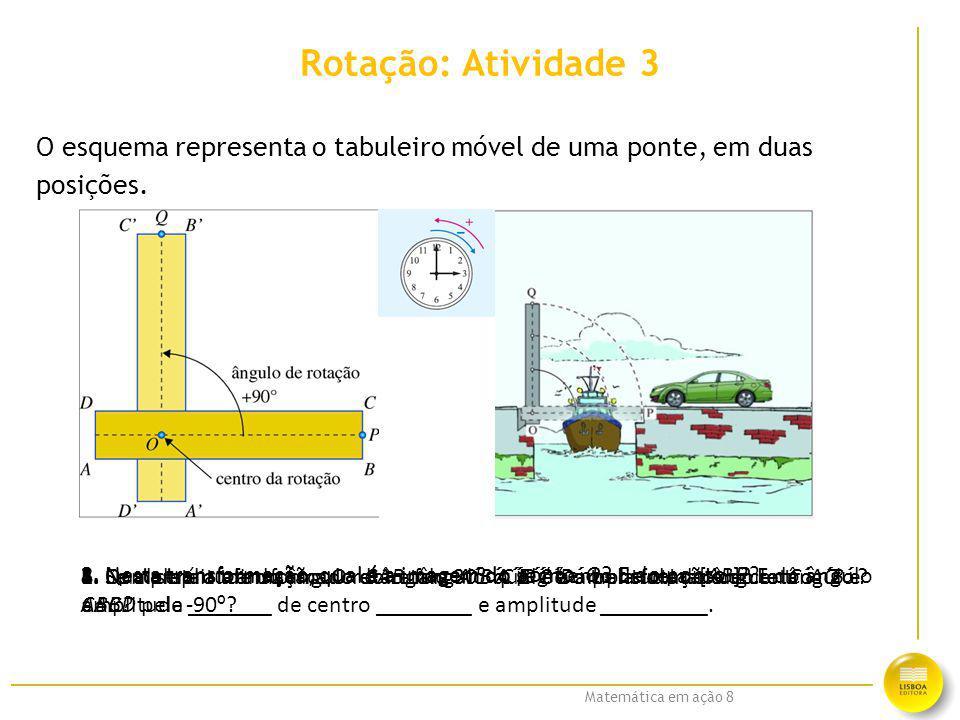 Rotação: Atividade 3 O esquema representa o tabuleiro móvel de uma ponte, em duas. posições.