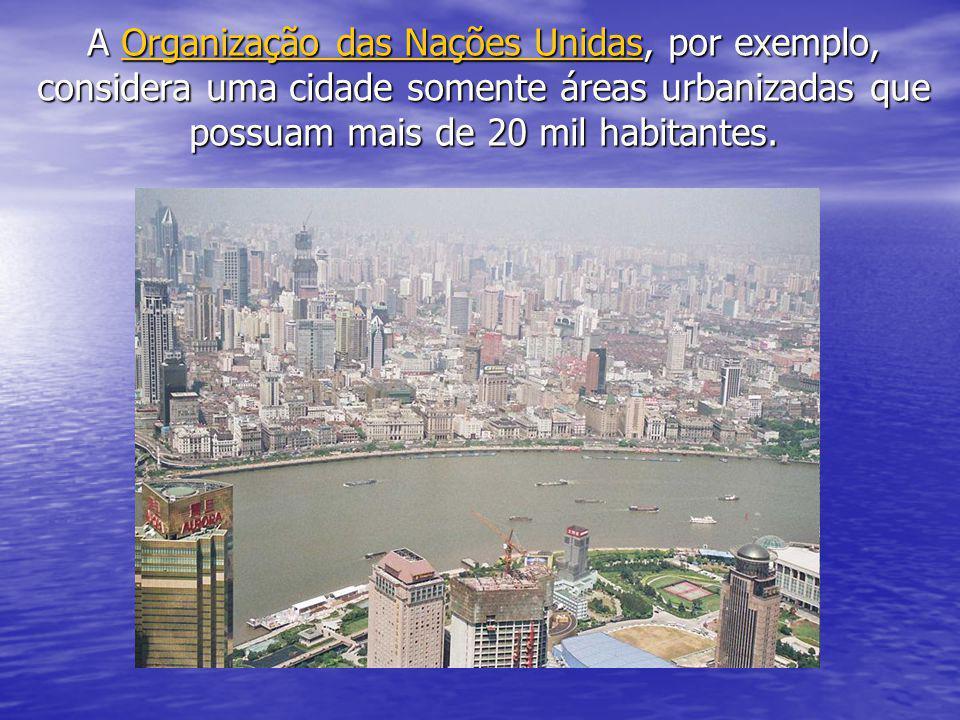 A Organização das Nações Unidas, por exemplo, considera uma cidade somente áreas urbanizadas que possuam mais de 20 mil habitantes.