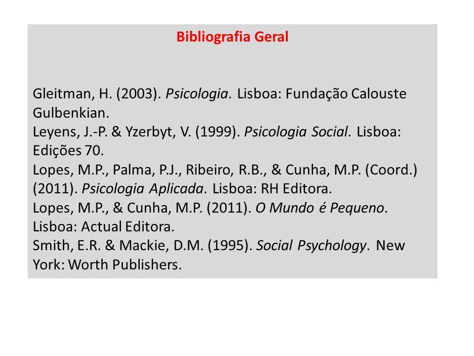 Bibliografia Geral Gleitman, H. (2003). Psicologia. Lisboa: Fundação Calouste Gulbenkian.