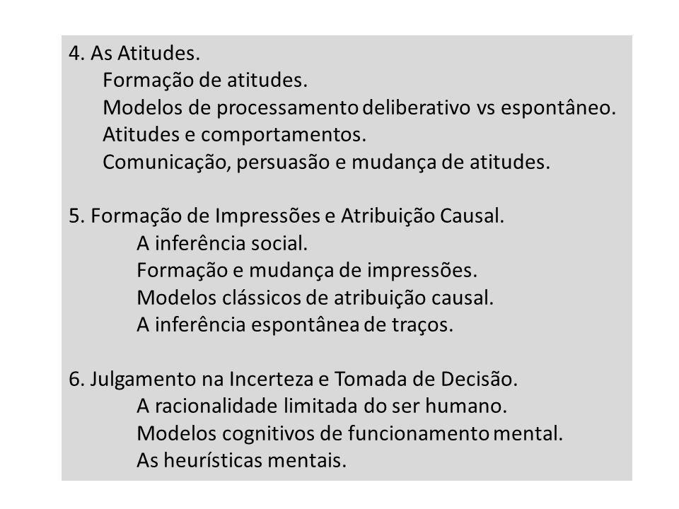 4. As Atitudes. Formação de atitudes. Modelos de processamento deliberativo vs espontâneo. Atitudes e comportamentos.