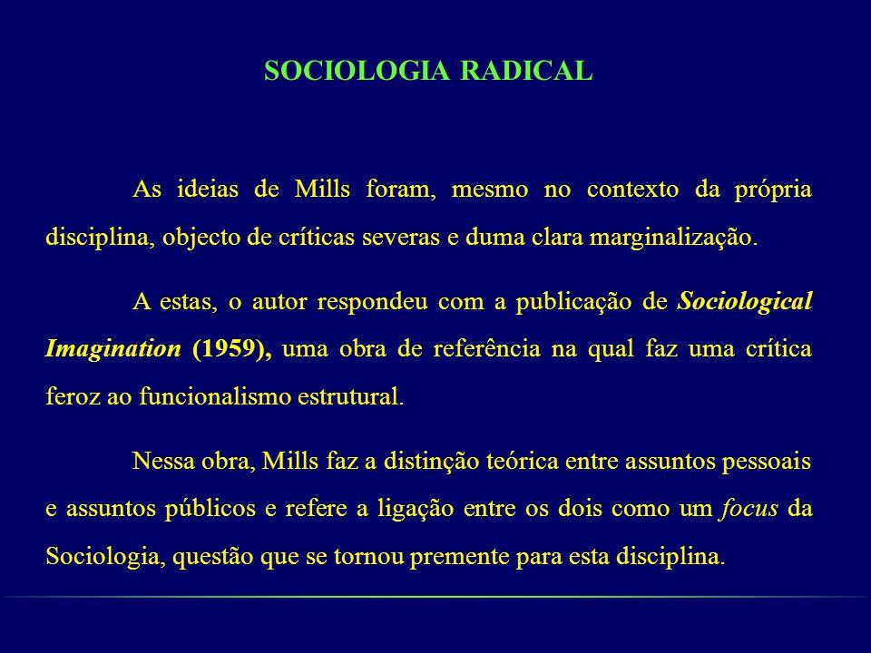 SOCIOLOGIA RADICAL As ideias de Mills foram, mesmo no contexto da própria disciplina, objecto de críticas severas e duma clara marginalização.