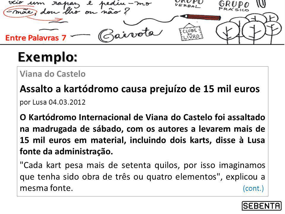 Exemplo: Assalto a kartódromo causa prejuízo de 15 mil euros