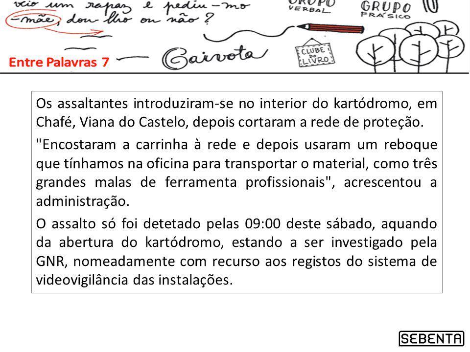 Os assaltantes introduziram-se no interior do kartódromo, em Chafé, Viana do Castelo, depois cortaram a rede de proteção.