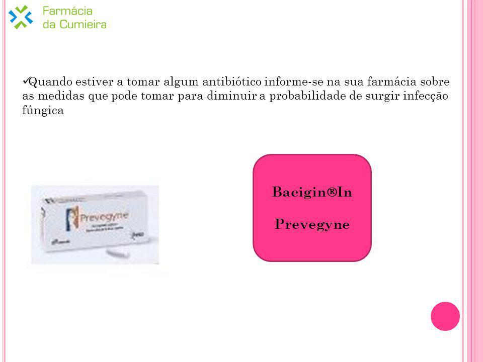 Quando estiver a tomar algum antibiótico informe-se na sua farmácia sobre as medidas que pode tomar para diminuir a probabilidade de surgir infecção fúngica