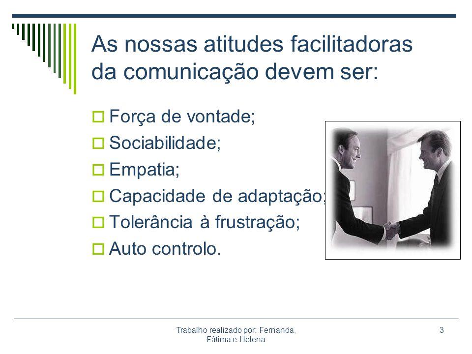 As nossas atitudes facilitadoras da comunicação devem ser: