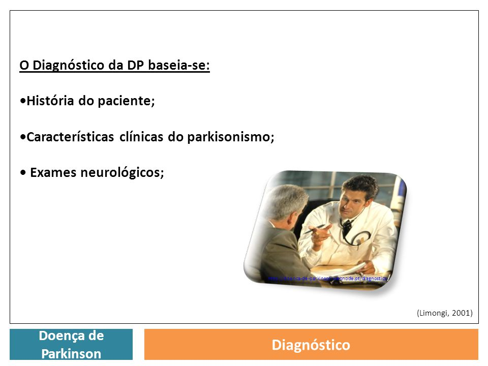 Diagnóstico O Diagnóstico da DP baseia-se: •História do paciente;