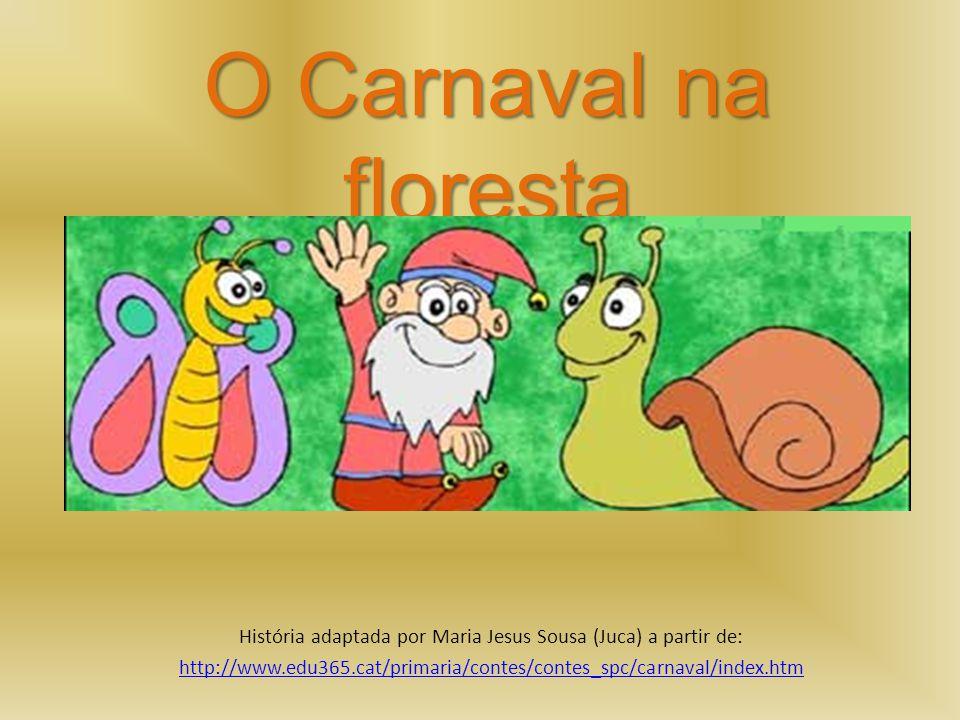 História adaptada por Maria Jesus Sousa (Juca) a partir de: