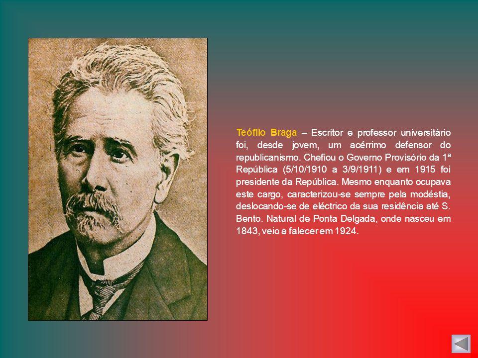 Teófilo Braga – Escritor e professor universitário foi, desde jovem, um acérrimo defensor do republicanismo.
