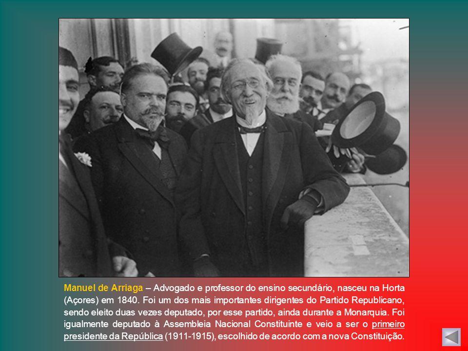 Manuel de Arriaga – Advogado e professor do ensino secundário, nasceu na Horta (Açores) em 1840.